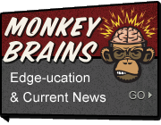 Monkey Brains - Edge-ucation & Current News